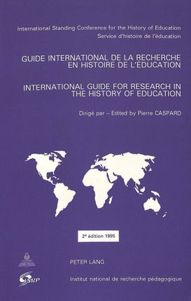 Guide international de la recherche en histoire de l'éducation. International Guide for Research in the History of Education