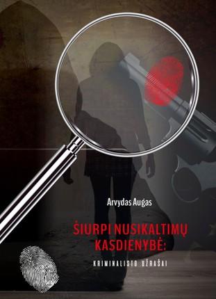 Šiurpi nusikaltimų kasdienybė: kriminalisto užrašai
