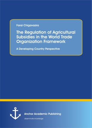 The Regulation of Agricultural Subsidies in the  World Trade Organization Framework. A Developing Country Perspective