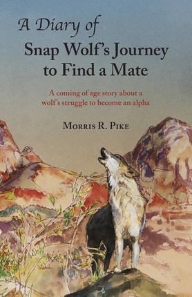 A Diary of Snap Wolf's Journey to Find a Mate: A coming of age story about a wolf's struggle to become an alpha