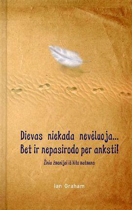 Dievas niekada nevėluoja... Bet ir nepasirodo per anksti!