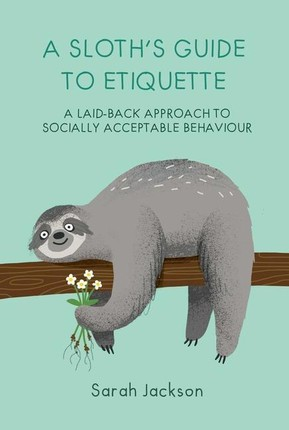 A Sloth's Guide to Etiquette