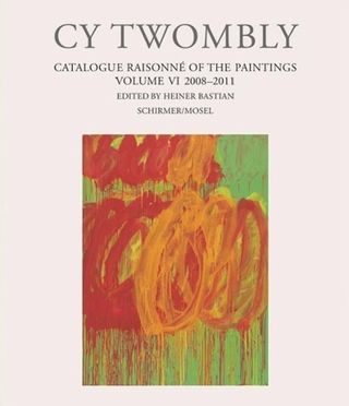 Cy Twombly - Catalogue Raisonné of the Paintings