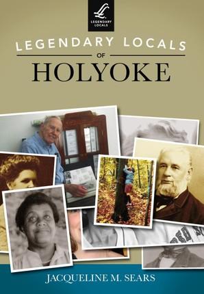 Legendary Locals of Holyoke