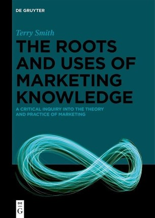 The Roots and Uses of Marketing Knowledge