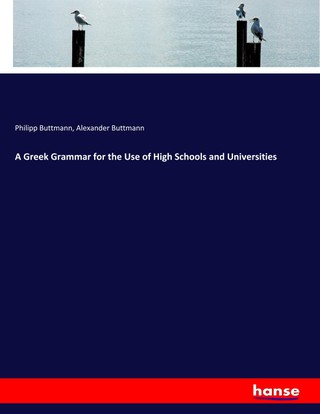 A Greek Grammar for the Use of High Schools and Universities