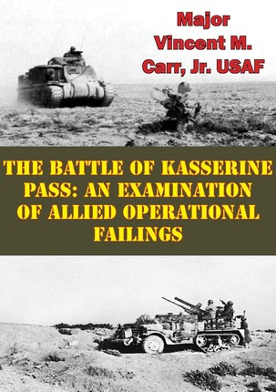 Battle Of Kasserine Pass: An Examination Of Allied Operational Failings