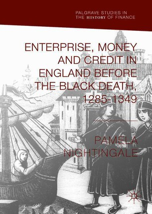 Enterprise, Money and Credit in England before the Black Death 1285-1349