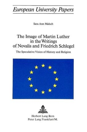 The Image of Martin Luther in the Writings of Novalis and Friedrich Schlegel: The Speculative Vision of History and Religion