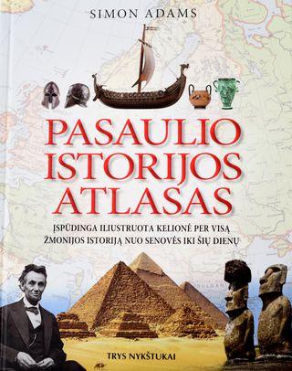 Pasaulio istorijos atlasas. Įspūdinga iliustruota kelionė per visą žmonijos istoriją nuo senovės iki šių dienų