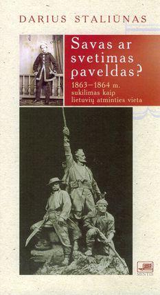 Savas ar svetimas paveldas? :1863-1864 m. sukilimas kaip lietuvių atminties vieta