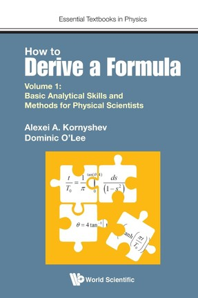 How to Derive A Formula - Volume 1:  Basic Analytical Skills and Methods for Physical scientists