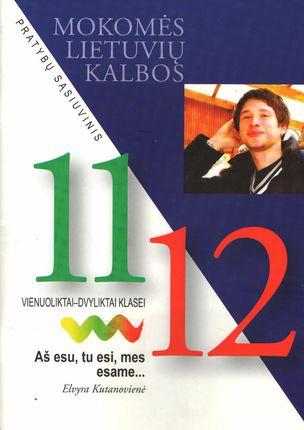Aš esu, tu esi, mes esame... Mokomės lietuvių kalbos. Pratybų sąsiuvinis 11-12 klasei