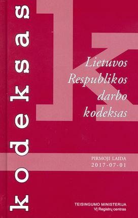 Lietuvos Respublikos darbo kodeksas. Pirmoji laida 2017-07-01