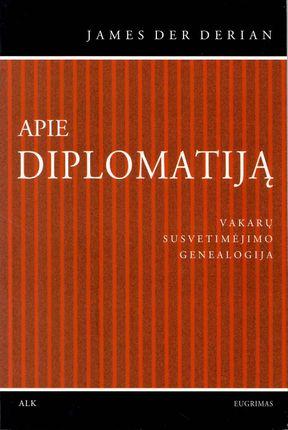 Apie diplomatiją. Vakarų susvetimėjimo geneologija