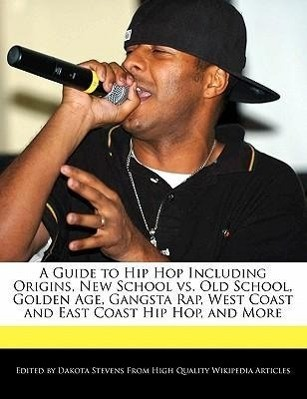 A Guide to Hip Hop Including Origins, New School vs. Old School, Golden Age, Gangsta Rap, West Coast and East Coast Hip Hop, and More