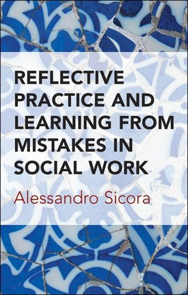 Reflective Practice and Learning From Mistakes in Social Work