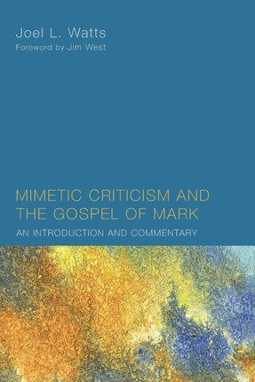 Mimetic Criticism and the Gospel of Mark