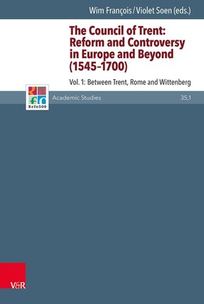 The Council of Trent: Reform and Controversy in Europe and Beyond (1545-1700) Vol. 1