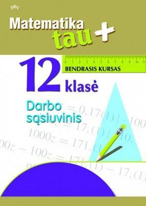Matematika Tau plius. 12 klasė. Bendrasis kursas. Darbo sąsiuvinis