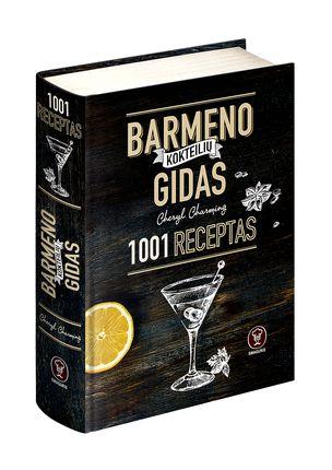 BARMENO KOKTEILIŲ GIDAS. 1001 receptas: išsamus kokteilių, martinių, maišytų alkoholinių gėrimų gidas ir dar daugiau!