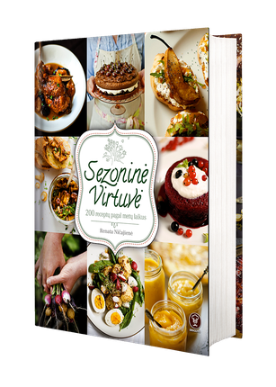 SEZONINĖ VIRTUVĖ: 200 receptų pagal metų laikus