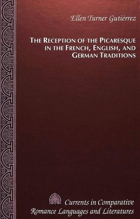 The Reception of the Picaresque in the French, English, and German Traditions