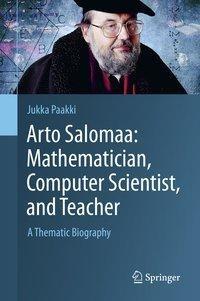Arto Salomaa: Mathematician, Computer Scientist, and Teacher