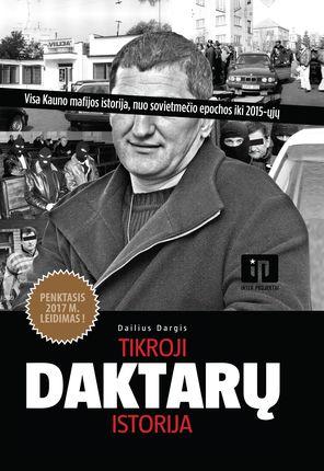 TIKROJI DAKTARŲ ISTORIJA (specialusis 2017 m. leidimas): pasakojimas apie garsiausią visų laikų Lietuvos organizuotų nusikaltėlių gaują (išplatinta daugiau nei 50 000 egz. tiražu!)