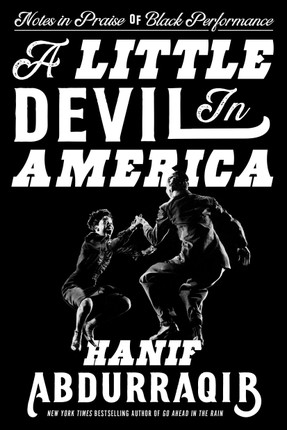 A Little Devil in America: Notes in Praise of Black Performance