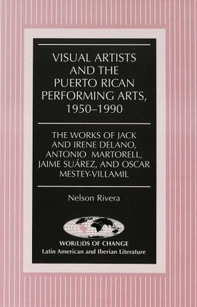 Visual Artists and the Puerto Rican Performing Arts, 1950-1990