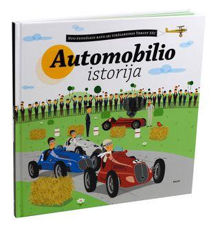 AUTOMOBILIO ISTORIJA: nuo puodžiaus rato iki viršgarsinio Thrust SSC. Gausiai iliustruota, labai smagi knyga ir įdomių faktų apie automobilius kupina knyga!