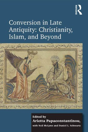 Conversion in Late Antiquity: Christianity, Islam, and Beyond