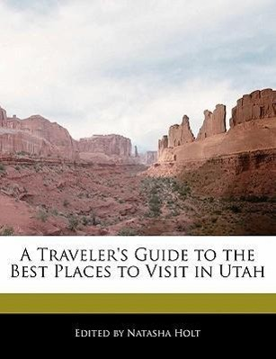 A Traveler's Guide to the Best Places to Visit in Utah
