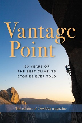 Vantage Point: 50 Years of the Best Climbing Stories Ever Told