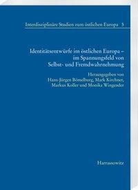 Identitätsentwürfe im östlichen Europa - im Spannungsfeld von Selbst- und Fremdwahrnehmung