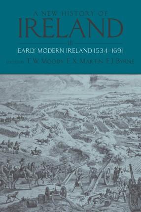 A New History of Ireland: Volume III: Early Modern Ireland 1534-1691