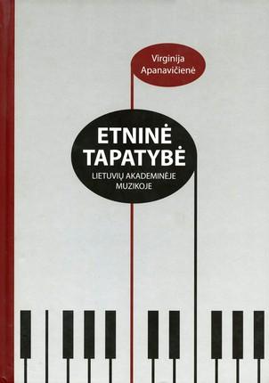 (knyga su defektais) Etninė tapatybė lietuvių akademinėje muzikoje: lietuviškumo problemos XX a. lietuvių kompozitorių kūryboje