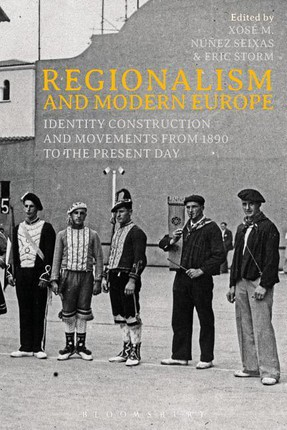 Regionalism and Modern Europe: Identity Construction and Movements from 1890 to the Present Day