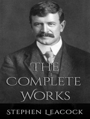 The Complete Works of Stephen Leacock