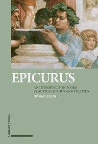 Epicurus: An Introduction to his Practical Ethics and Politics