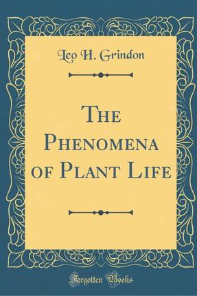 The Phenomena of Plant Life (Classic Reprint)