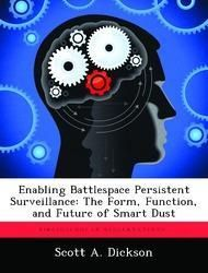 Enabling Battlespace Persistent Surveillance: The Form, Function, and Future of Smart Dust