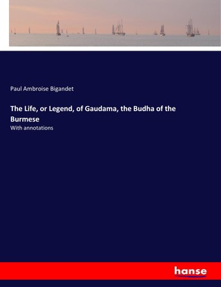 The Life, or Legend, of Gaudama, the Budha of the Burmese