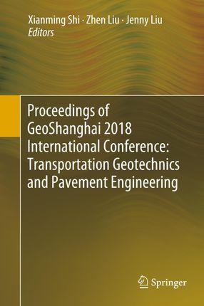 Proceedings of GeoShanghai 2018 International Conference: Transportation Geotechnics and Pavement Engineering