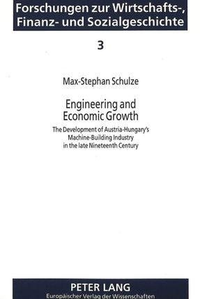 Engineering and Economic Growth: The Development of Austria-Hungary's Machine-Building Industry in the Late Nineteenth Century