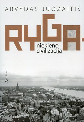 Ryga – niekieno civilizacija