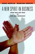 A New Spirit in Business: From Fear and Need to Love and Abundance