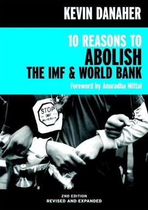 10 Reasons to Abolish the IMF & World Bank