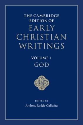 Cambridge Edition of Early Christian Writings: Volume 1, God